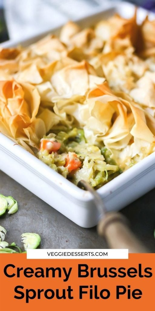 Close up of phyllo pie with text: Creamy Brussels Sprout Filo Pie.