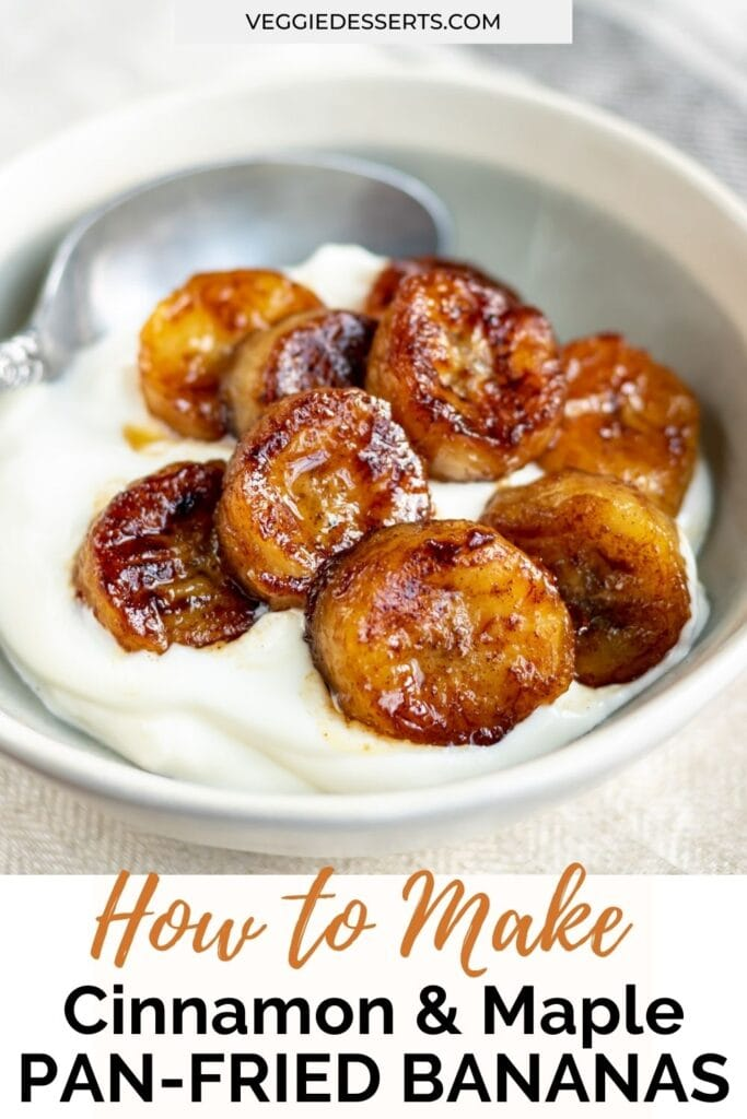 Bowl of yogurt with cooked bananas and text: How to make cinnamon and maple fried bananas.